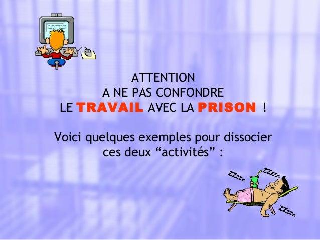 """ATTENTION A NE PAS CONFONDRE LE TRAVAIL AVEC LA PRISON ! Voici quelques exemples pour dissocier ces deux """"activités"""" :"""
