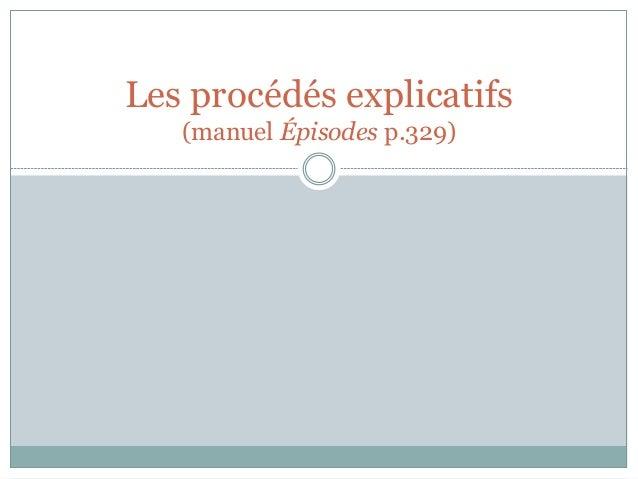 Les procédés explicatifs (manuel Épisodes p.329)