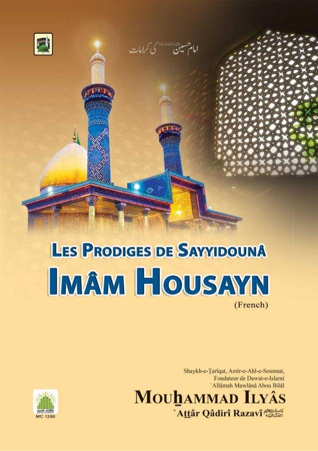 LES PRODIGES DE SAYYIDOUNA  IMAM HOUSAYN  Ce livret a été écrit par Shaykh-e-Tarîqat Amîr-e-Ahl-e-Sounnat,  fondateur de D...