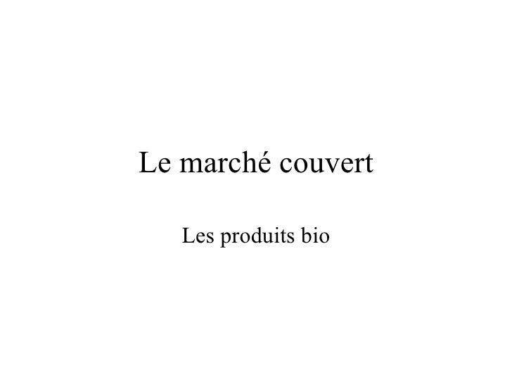 Le marché couvert   Les produits bio