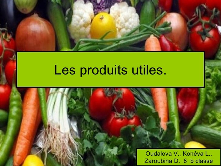 Les produits utiles.                Oudalova V., Konéva L.,                Zaroubina D. 8 b classe