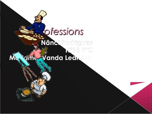 Les professionsLes professions Nânci RodriguesNânci Rodrigues Nº18 9ºCNº18 9ºC Madame: Vanda LeandroMadame: Vanda Leandro