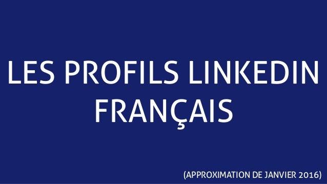 LES PROFILS LINKEDIN FRANÇAIS (APPROXIMATION DE JANVIER 2016)