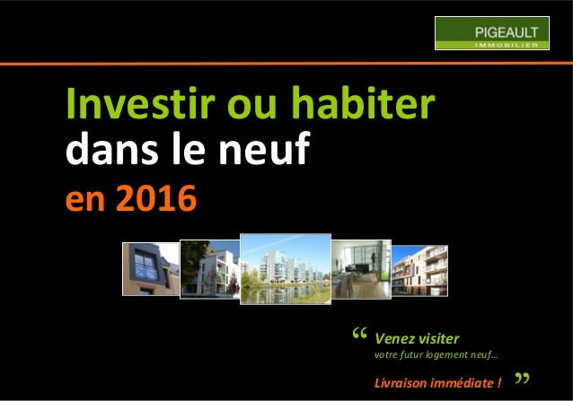 Venez visiter votre futur logement neuf… Livraison immédiate ! Investir ou habiter dans le neuf en 2016  