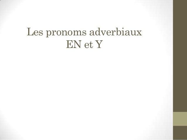 Les pronoms adverbiaux EN et Y