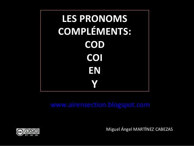 LES PRONOMS  COMPLÉMENTS:        COD        COI         EN            Ywww.airensection.blogspot.com                Miguel...