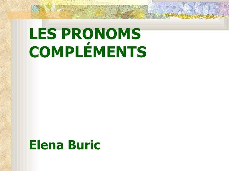 LES PRONOMS  COMPL ÉMENTS Elena Buric