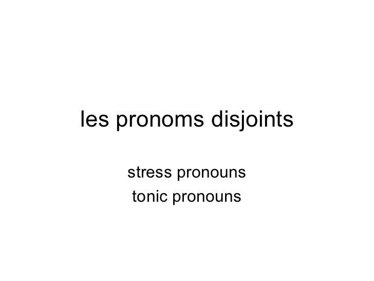 les pronoms disjoints stress pronouns tonic pronouns
