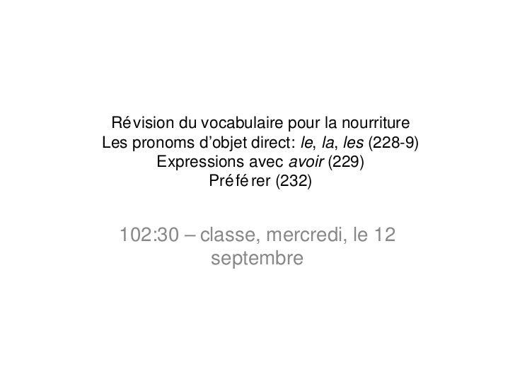 Ré vision du vocabulaire pour la nourritureLes pronoms d'objet direct: le, la, les (228-9)        Expressions avec avoir (...