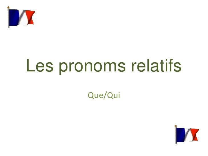 Les pronomsrelatifs<br />Que/Qui<br />