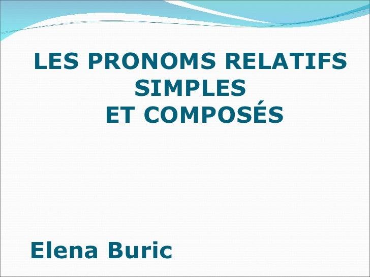 LES PRONOMS RELATIFS SI MPLES ET COMPOSÉS Elena Buric