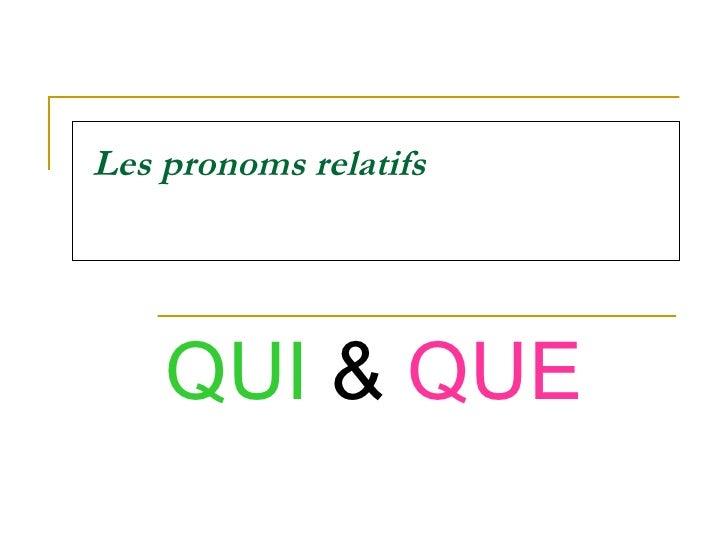 Les pronoms relatifs QUI  &  QUE