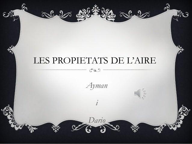 LES PROPIETATS DE L'AIRE          Ayman            i          Dario