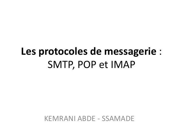 Les protocoles de messagerie :      SMTP, POP et IMAP    KEMRANI ABDE - SSAMADE