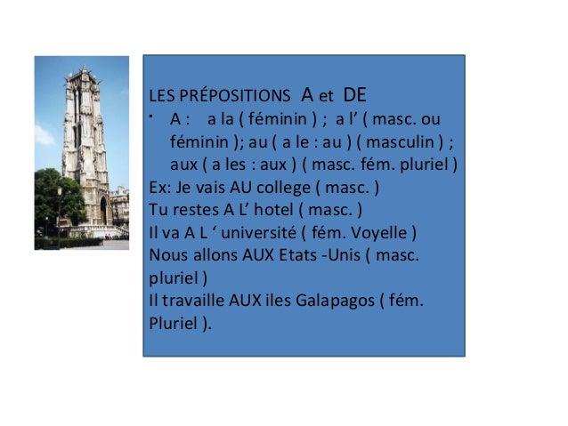 LES PRÉPOSITIONS A et DE§A : a la ( féminin ) ; a l' ( masc. ouféminin ); au ( a le : au ) ( masculin ) ;aux ( a les : aux...
