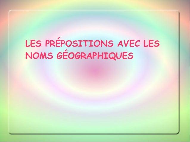 LES PRÉPOSITIONS AVEC LES NOMS GÉOGRAPHIQUES