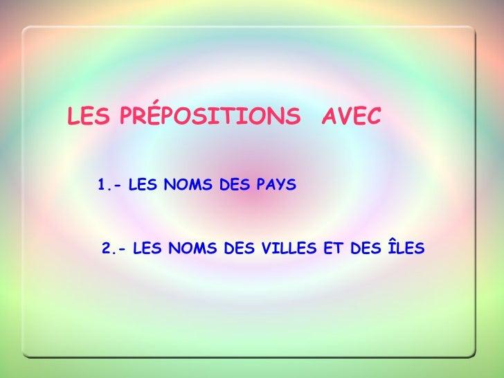 LES PRÉPOSITIONS  AVEC   1.- LES NOMS DES PAYS 2.- LES NOMS DES VILLES ET DES ÎLES