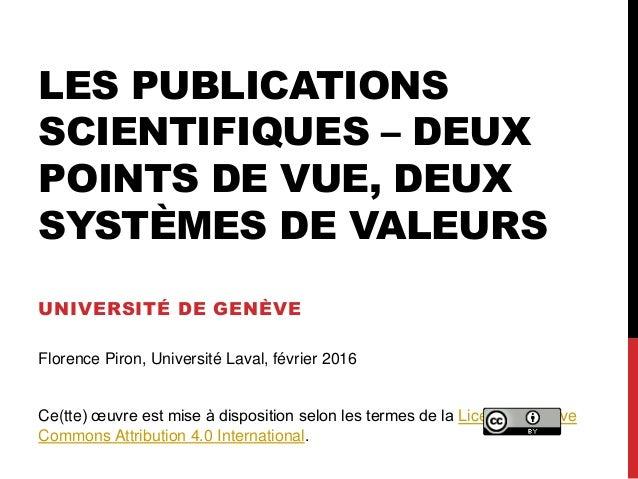 LES PUBLICATIONS SCIENTIFIQUES – DEUX POINTS DE VUE, DEUX SYSTÈMES DE VALEURS UNIVERSITÉ DE GENÈVE Florence Piron, Univers...