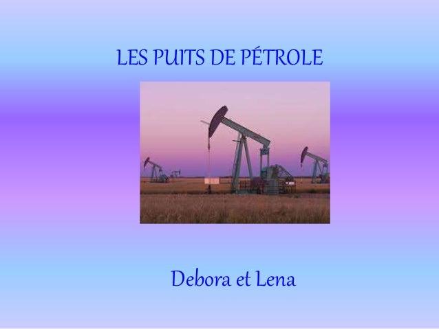 LES PUITS DE PÉTROLE Debora et Lena
