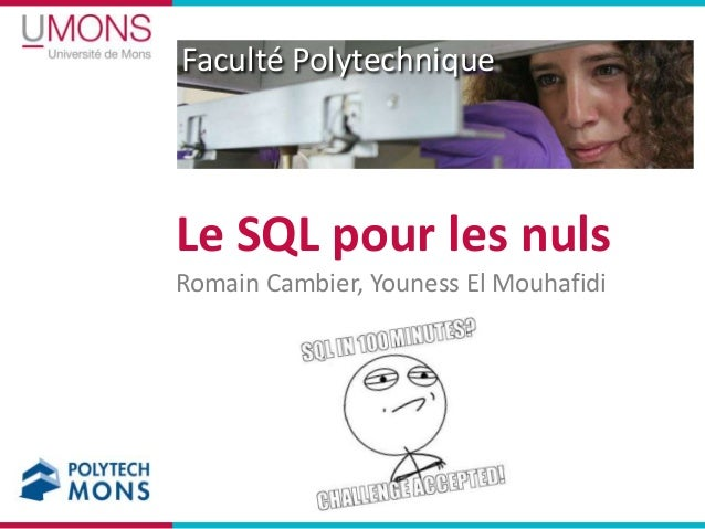 Faculté PolytechniqueLe SQL pour les nulsRomain Cambier, Youness El Mouhafidi