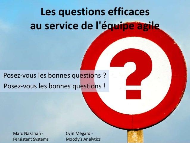 Les questions efficaces  au service de l'équipe agile  Posez-vous les bonnes questions ?  Posez-vous les bonnes questions ...