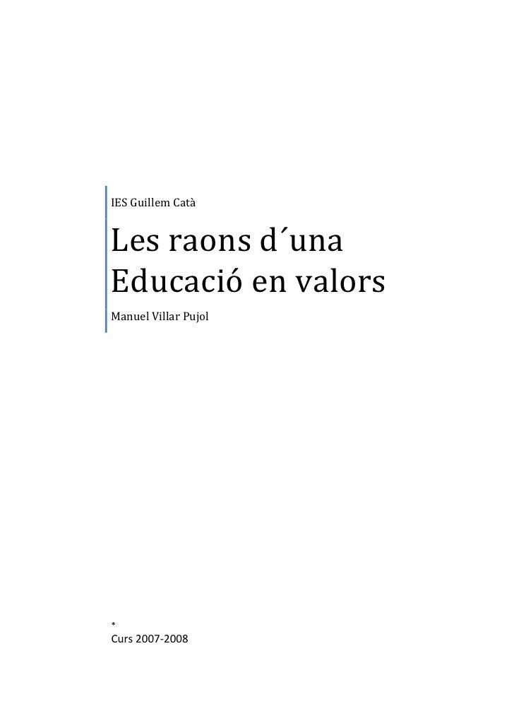 IES Guillem Catà   Les raons d´una Educació en valors Manuel Villar Pujol     * Curs 2007-2008