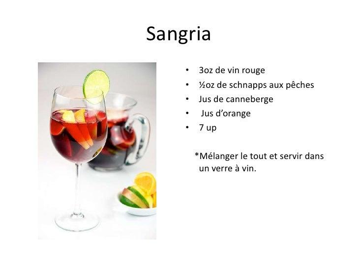 Sangria    •    3oz de vin rouge    •    ½oz de schnapps aux pêches    •    Jus de canneberge    •     Jus d'orange    •  ...