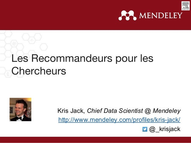 Kris Jack, Chief Data Scientist @ Mendeley http://www.mendeley.com/profiles/kris-jack/ @_krisjack