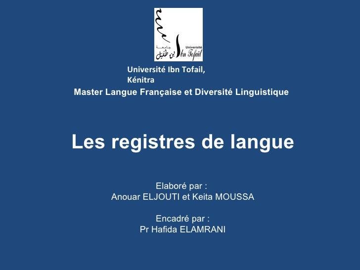 Université Ibn Tofail, Kénitra Master Langue Française et Diversité Linguistique Les registres de langue Elaboré par :  An...