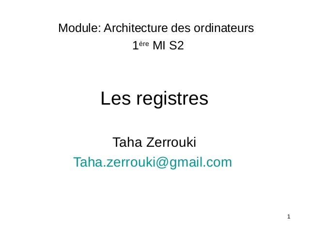 1 Les registres Taha Zerrouki Taha.zerrouki@gmail.com Module: Architecture des ordinateurs 1ère MI S2