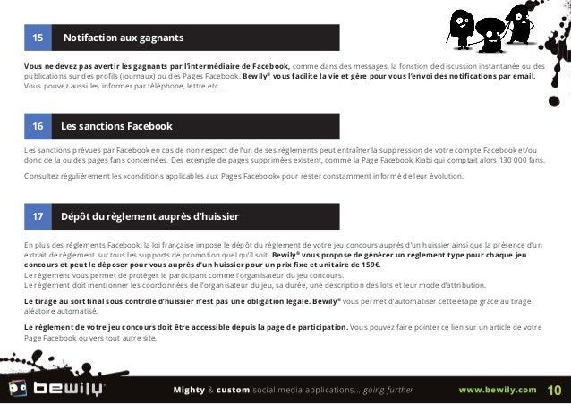 15 Notifaction aux gagnantsVous ne devez pas avertir les gagnants par l'intermédiaire de Facebook, comme dans des messages...