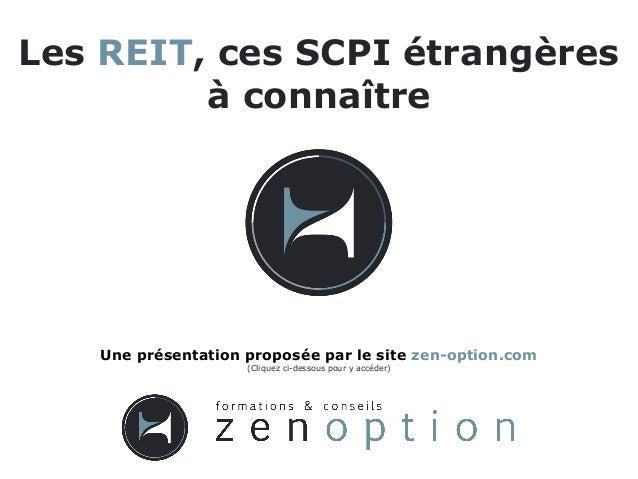 Les REIT, ces SCPI étrangères à connaître Une présentation proposée par le site zen-option.com (Cliquez ci-dessous pour y ...
