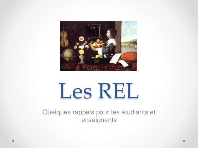 Les REL Quelques rappels pour les étudiants et enseignants