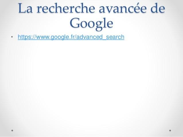 La recherche avancée de Google • https://www.google.fr/advanced_search