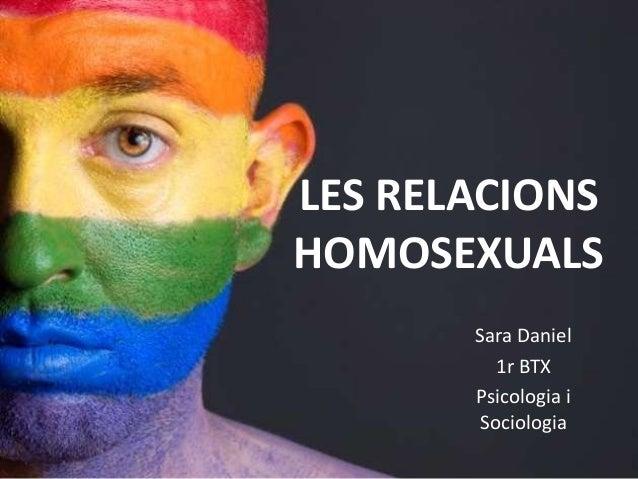 LES RELACIONS HOMOSEXUALS Sara Daniel 1r BTX Psicologia i Sociologia