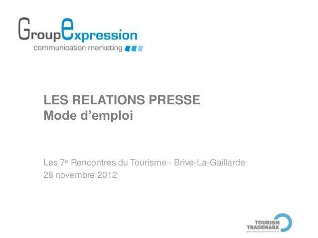 LES RELATIONS PRESSEMode d'emploiLes 7e Rencontres du Tourisme - Brive-La-Gaillarde28 novembre 2012