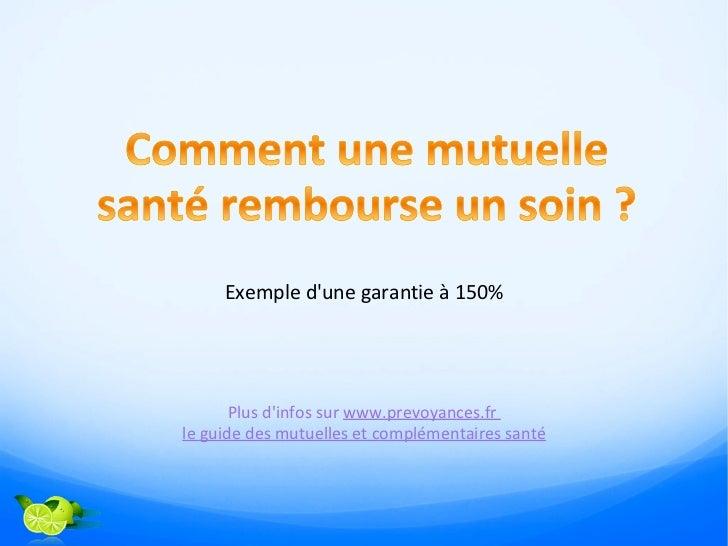 Exemple dune garantie à 150%       Plus dinfos sur www.prevoyances.frle guide des mutuelles et complémentaires santé