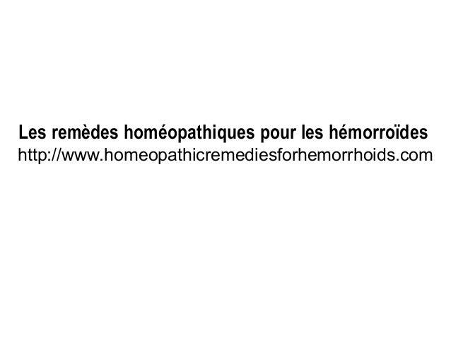 Les remèdes homéopathiques pour les hémorroïdes http://www.homeopathicremediesforhemorrhoids.com