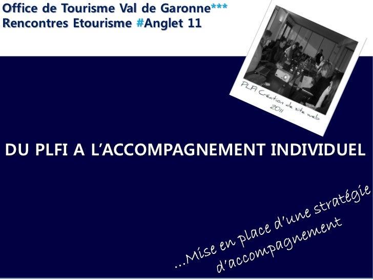Office de Tourisme Val de Garonne***Rencontres Etourisme #Anglet 11DU PLFI A L'ACCOMPAGNEMENT INDIVIDUEL