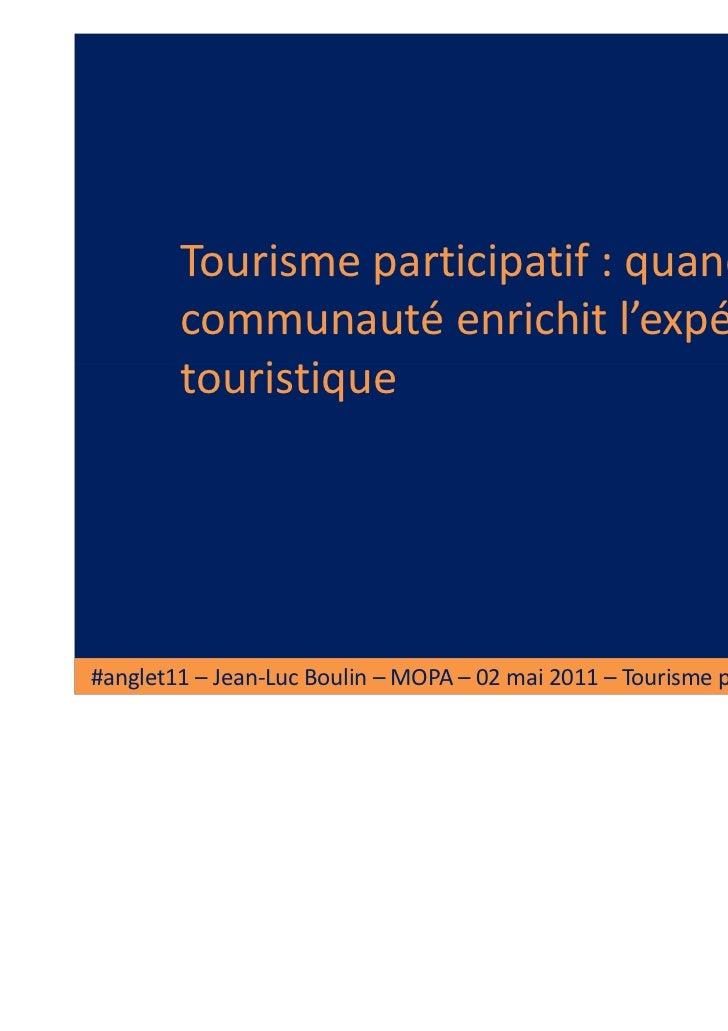 Tourisme participatif : quand la        communauté enrichit l'expérience        touristique#anglet11 – Jean-Luc Boulin – M...