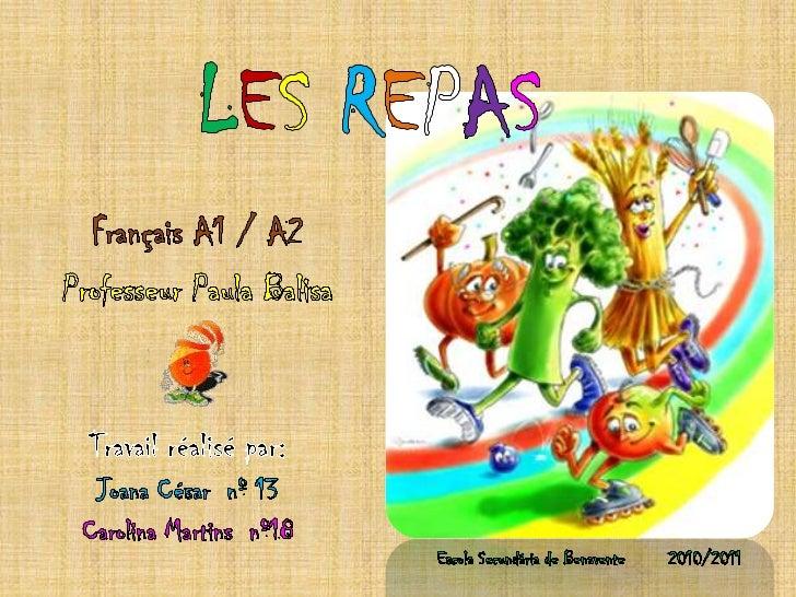 LES REPAS<br />Français A1 / A2<br />Professeur Paula Balisa<br />Travailréalisé par:<br />Joana César  nº 13<br />Carolin...