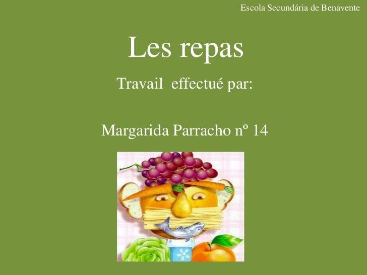 Escola Secundária de Benavente<br />Les repas<br />Travaileffectué par:<br />Margarida Parracho nº 14<br />