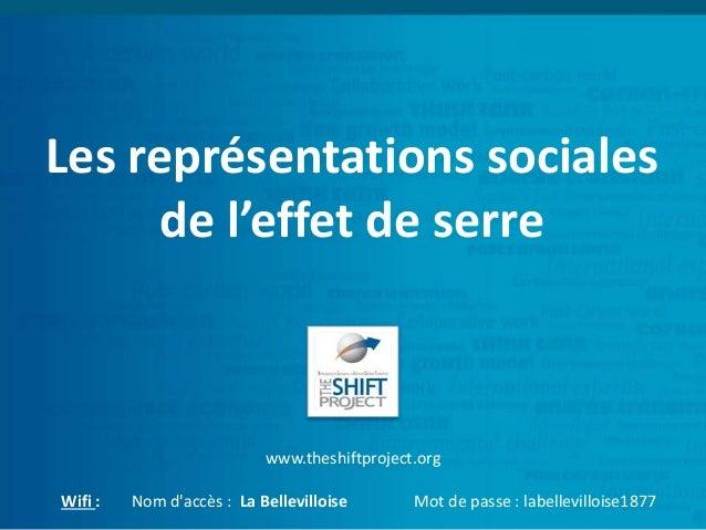 Les représentations sociales de l'effet de serre www.theshiftproject.org Wifi : Nom d'accès : La Bellevilloise Mot de pass...