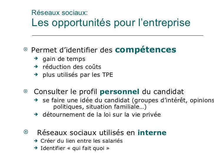 Réseaux sociaux: Les opportunités pour l'entreprise <ul><li>Permet d'identifier des  compétences </li></ul><ul><ul><li>gai...