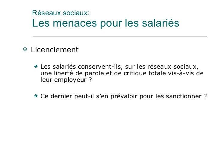 Réseaux sociaux: Les menaces pour les salariés <ul><li>Licenciement </li></ul><ul><ul><li>Les salariés conservent-ils, sur...