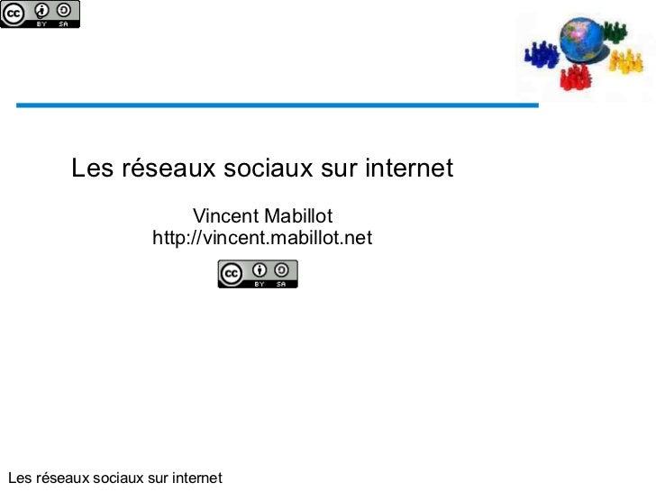 Les réseaux sociaux sur internet Vincent Mabillot http://vincent.mabillot.net