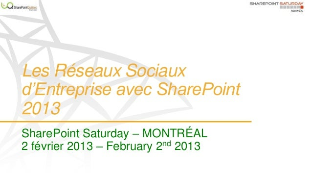 Les Réseaux Sociauxd'Entreprise avec SharePoint2013SharePoint Saturday – MONTRÉAL2 février 2013 – February 2nd 2013