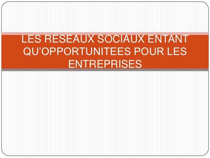 LES RESEAUX SOCIAUX ENTANTQU'OPPORTUNITEES POUR LES       ENTREPRISES