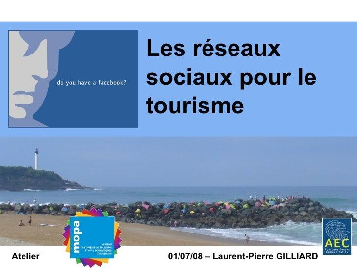 Atelier 01/07/08 – Laurent-Pierre GILLIARD Les réseaux sociaux pour le tourisme