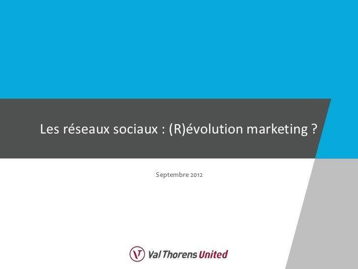 Les réseaux sociaux : (R)évolution marketing ?                   Septembre 2012